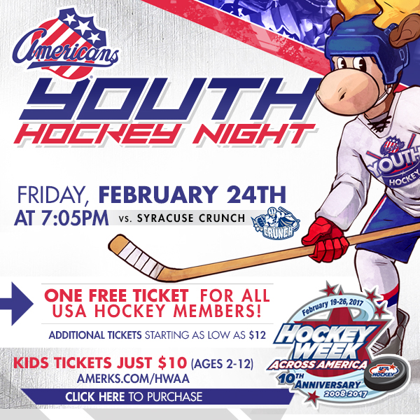 Amerks Youth Hockey Night! One FREE ticket USA Hockey Members to Friday, February 24th at 7:05PM vs. Syracuse Crunch! Additional tickets starting as low as $12.  Kids (ages 2-12) tickets just $10. For more information or purchase tickets, visit -- AMERKS.COM/HWAA--